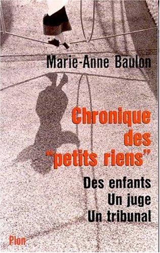 Chronique des petits riens. La Vie quotidienne d'une juge pour enfant par Marie-Anne Baulon