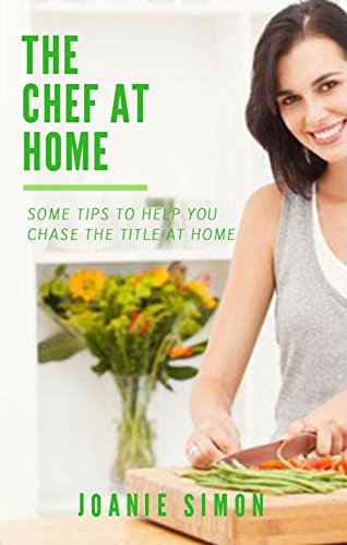 the-chef-at-home-some-tips-to-help-you-chase-the-title-at-home-english-edition
