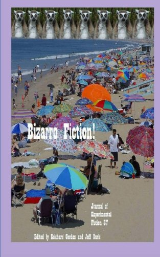 Bizarro Fiction!: Journal of Experimental Fiction 37 por Eckhard Gerdes