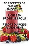 MINCEUR ACTIVE : 50 recettes de shakes & smoothies riches en protéines pour perdre du poids rapidement