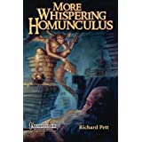 More Whispering Homunculus: A guide to the vile, whimsical, disgusting, bizarre, horrific, odd, skin-crawling, and mildly disturbed side of fantasy gaming (Volume 2) by Richard Pett (2015-09-06)