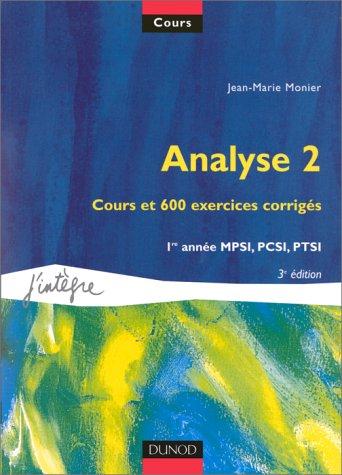 Cours de mathématiques, tome 2 : Analyse 2 : Cours et 600 exercices corrigés, 1re année MPSI, PCSI, PTSI