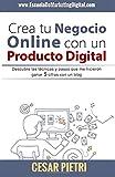 Crea tu Negocio Online con un Producto Digital: Descubre las técnicas y pasos que me hicieron ganar 5 cifras con un blo