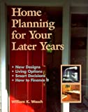 eBook Gratis da Scaricare Home Planning for Your Later Years New Designs Living Options Smart Decisions How to Finance It (PDF,EPUB,MOBI) Online Italiano