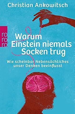 Warum Einstein niemals Socken trug: Wie scheinbar Nebensächliches unser Denken