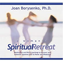 A Woman's Spiritual Retreat: Teachings, Meditations, and Rituals to Celebrate Your Authentic Feminine Wisdom