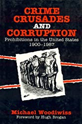 Crime, Crusades and Corruption: Prohibitions in the United States, 1900-1987