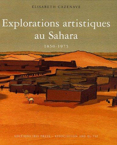 Explorations artistiques au Sahara : 1850-1975 par Elisabeth Cazenave