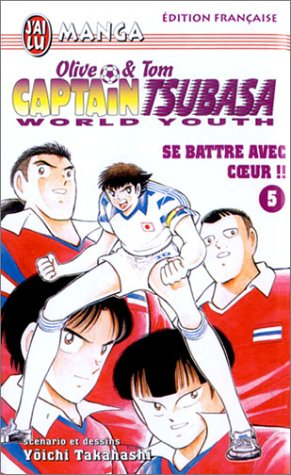 Captain Tsubasa World Youth, tome 5 : Se battre avec coeur par Yôichi Takahashi