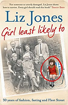 Girl Least Likely To: 30 years of fashion, fasting and Fleet Street by [Jones, Liz]
