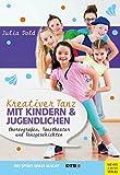 Kreativer Tanz mit Kindern und Jugendlichen: Choreografien, Tanztheater und Tanzgeschichten (Wo Sport Spass macht)