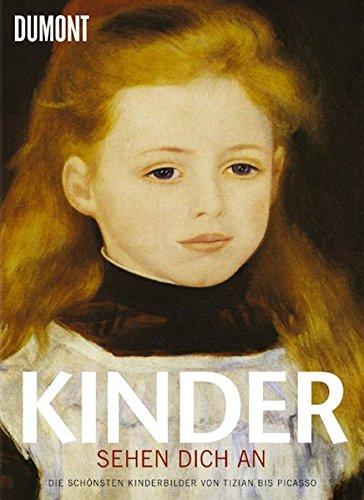 Kinder sehen Dich an: Die schönsten Kinderbilder von Tizian bis Picasso