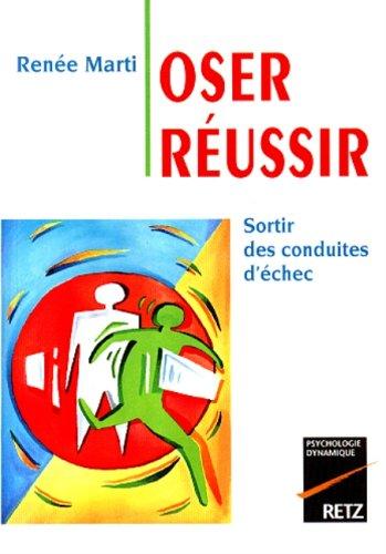 Oser Réussir : Sortir Des Conduites D'échec par R. Marti