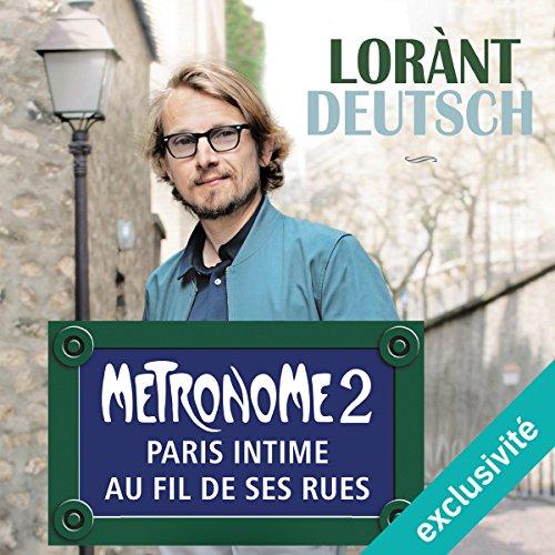 Métronome. Paris intime au fil de ses rues: Métronome 2 par Lorànt Deutsch