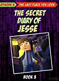 Story Mode: The Secret Diary Of Jesse: Episode 3: The Last Place You Look (Minecraft Story Mode Book 5)