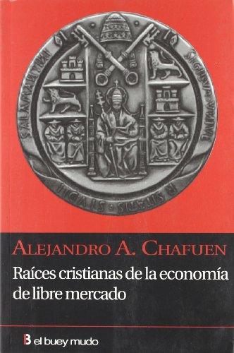 Descargar Libro Raíces cristianas de la economía de libre mercado (Ensayo) de Alejandro A. Chafuén