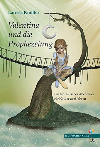 Valentina und die Prophezeiung: Ein fantastisches Abenteuer für Kinder ab 6 Jahren (R.G. Fischer Kiddy)