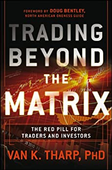 Trading Beyond the Matrix: The Red Pill for Traders and Investors by [Tharp, Van K.]
