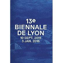 13e Biennale de Lyon : 10 septembre 2015 - 3 janvier 2016