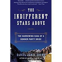 The Indifferent Stars Above: The Harrowing Saga of the Donner Party by Daniel James Brown (2015-09-22)