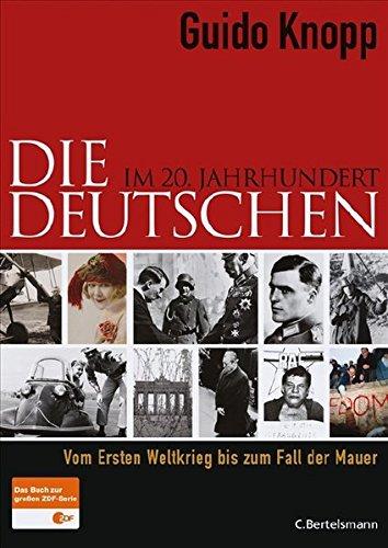 Die Deutschen im 20. Jahrhundert: Vom Ersten Weltkrieg bis zum Fall der Mauer