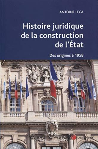 Histoire juridique de la construction de l'état: Des origines à 1958