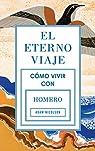 El eterno viaje: Cómo vivir con Homero par Nicolson