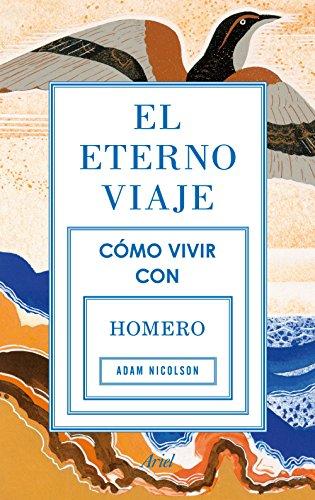 El eterno viaje: Cómo vivir con Homero por Adam Nicolson