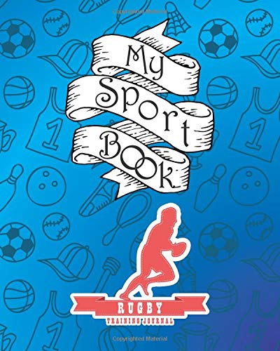 My sport book - Rugby football training journal: 200 pages with 8