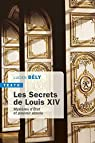 Les Secrets de Louis XIV - Mysteres d'Etat et Pouvoir Absolu par Bély