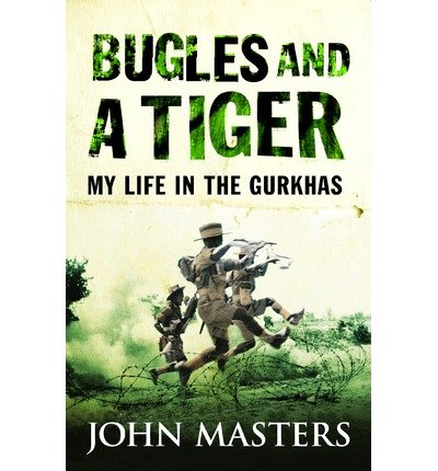 bugles-and-a-tiger-my-life-in-the-gurkhas-author-john-masters-jun-2012