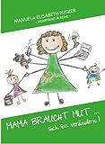 Mama braucht Mut - sich zu verändern! (Mompreneur - Reihe 2)