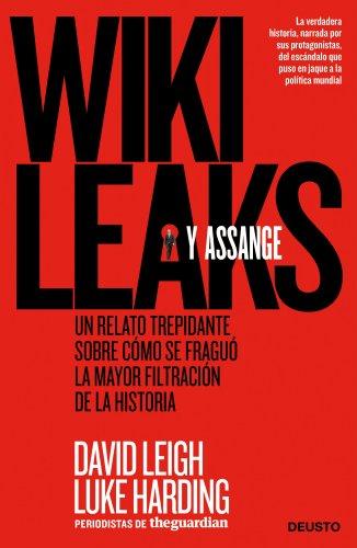 WikiLeaks y Assange: Un relato trepidante sobre cómo se fraguó la mayor filtración de la historia por David Leigh