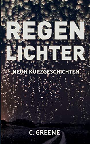 Regenlichter: Neun Kurzgeschichten