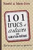 101 trucs et astuces de grand-mère. Santé et bien-être (HORS COLL)