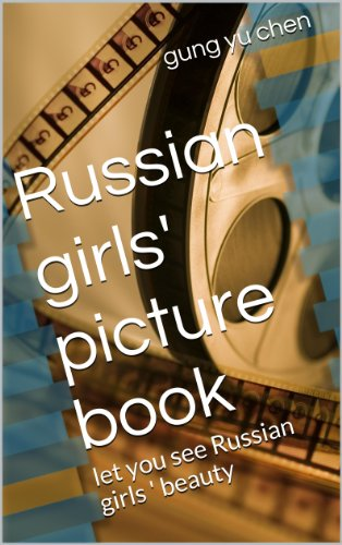 Russian girls' picture book: let you see Russian girls ' beauty (English Edition)
