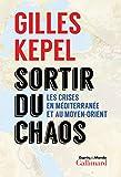 Sortir du chaos, Stratégie pour le Moyen-Orient et la Méditerranée - Gilles Kepel