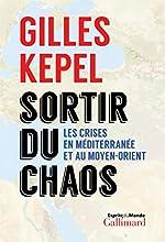 Sortir du chaos - Les crises en Méditerranée et au Moyen-Orient de Gilles Kepel