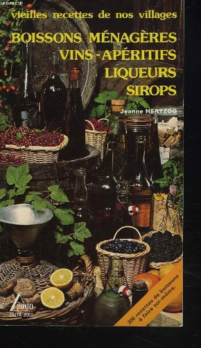 VIEILLES RECETTES DE NOS VILLAGES. Boissons mnagres, vins, apritifs, liqueurs, sirops.