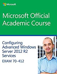 [(70-412 Configuring Advanced Windows Server 2012 Services R2)] [By (author) Microsoft Official Academic Course] published on (November, 2014)