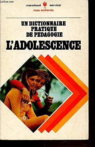 UN DICTIONNAIRE PRATIQUE DE PEDAGOGIE : L'ADOLESCENCE - COLLECTION