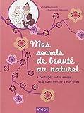 Mes secrets de beauté au naturel : A partager entre amies et à transmettre à nos filles