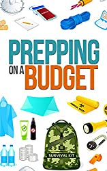 Prepping On A Budget- How to Prepare, Survive, and Protect Your Loved Ones on A Budget (English Edition)