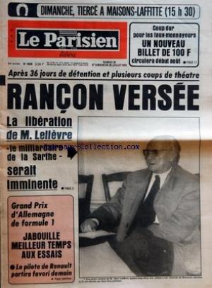 PARISIEN LIBERE (LE) [No 10839] du 28/07/1979 - COUP DUR POUR LES FAUX MONNAYEURS - UN NOUVEAU BILLET DE 100 F CIRCULERA DEBUT AOUT - APRES 36 JOURS DE DETENTION ET PLUSIEURS COUPS DE THEATRE - RANCON VERSEE - LA LIBERATION DE M LELIEVRE - LE MILLIARDAIRE DE LA SARTHE SERAIT IMMINENTE - GRAND PRIX D'ALLEMAGNE DE FORMULE 1 - JABOUILLE MEILLEUR TEMPS AUX ESSAIS - LE PILOTE DE RENAULT PARTIRA FAVORI DEMAIN
