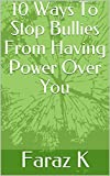 10 Ways To Stop Bullies From Having Power Over You (English Edition)