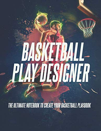 Basketball Play Designer: The Ultimate Notebook To Create Your Basketball Playbook por Coach Playbooks
