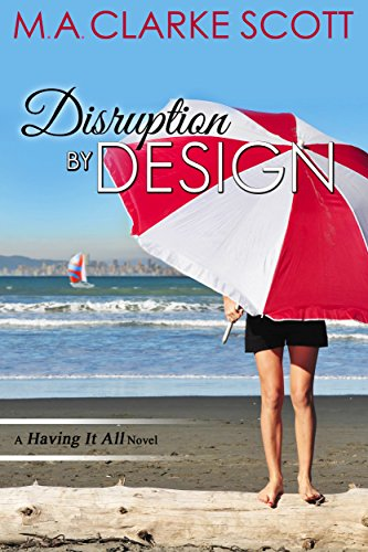 Disruption by Design (Having it All Book 2) by [Clarke Scott, M. A.]