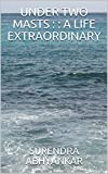 UNDER TWO MASTS : : A LIFE EXTRAORDINARY