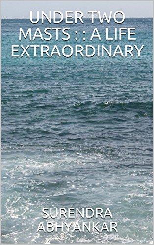 UNDER TWO MASTS : : A LIFE EXTRAORDINARY (English Edition) por SURENDRA ABHYANKAR