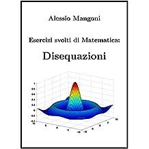 Esercizi Svolti di Matematica: Disequazioni